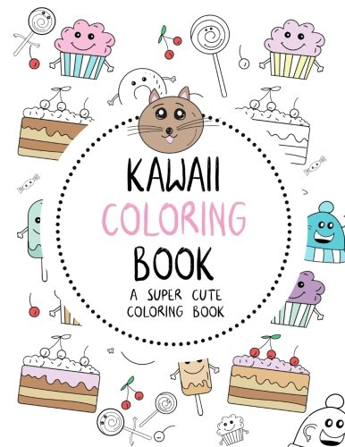 Kawaii Coloring Book: A Super Cute Coloring Book: Kawaii, Manga, Anime and Japanese Coloring Books for Adults, Teens, Tweens and Kids - Kawaii and More (Cute Coloring Books for Girls) por The Kawaii Collection