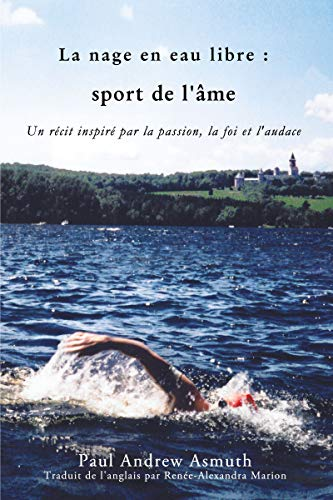 marathon swimming the sport of the soul (french language edition): inspiring stories of passion, faith, and grit (french edition)