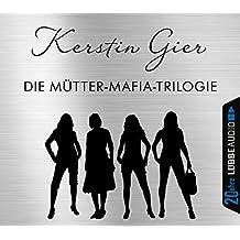 Die Mütter-Mafia-Trilogie: Die Mütter-Mafia / Die Patin / Gegensätze ziehen sich aus. Jubiläumsausgabe.