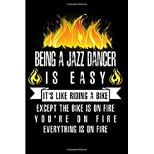 Being A Jazz Dancer Is Easy It's Like Riding A Bike Except The Bike Is On Fire You're On Fire Everything Is On Fire: A Blank Lined Journal for Jazz Dancers Who Love to Laugh, Makes A Perfect Gag Gift