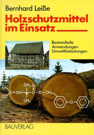 Holzschutzmittel im Einsatz. Bestandteile, Anwendungen, Umweltbelastungen