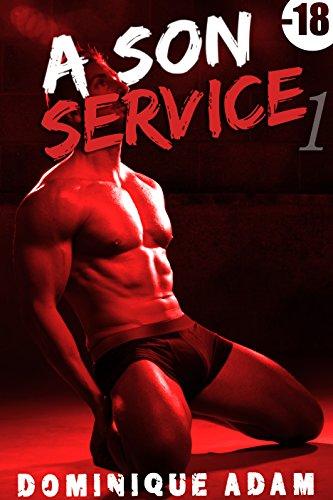 A Son Service Vol.1 (-18, M/M): (Roman Érotique Adulte Gay, Domination, Interdit, Tabou, M/M, Entre Hommes) par Dominique Adam