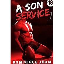 A Son Service Vol.1 (-18, M/M): (Roman Érotique Adulte Gay, Domination, Interdit, Tabou, M/M, Entre Hommes)