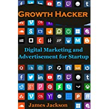 Growth Hacker: Digital Marketing and Advertisement for Startup (growth seo,craigslist marketing,growth hacking strategies,growth hacking techniques,growth ... hacking facebook) (English Edition)