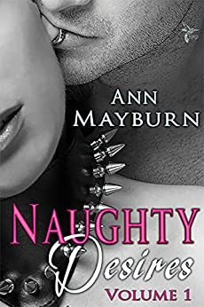 Naughty Desires: A Collection of Steamy Short Stories by [Mayburn, Ann]