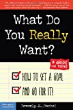 What Do You Really Want?: How to Set a Goal and Go for It! a Guide for Teens (Dream It! Do It!)