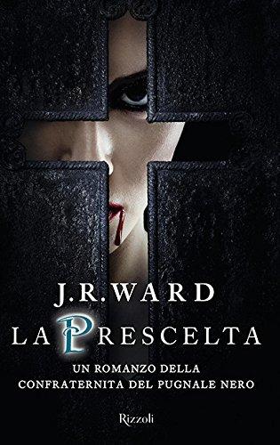 La prescelta. La confraternita del pugnale nero: 15 (Rizzoli best) por J. R. Ward