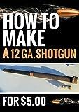 How To Make A 12 Ga. Shotgun For $5.00: Make a 12 Ga. Shot Gun Very Inexpensively.