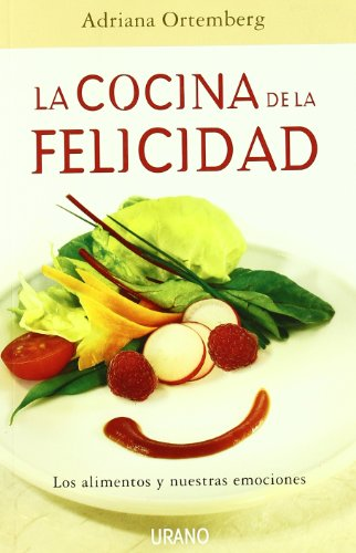 La cocina de la felicidad: Los alimentos y nuestras emociones (Nutrición y dietética) por Adriana Ortemberg Silva
