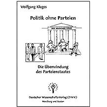 Politik ohne Parteien. Die Überwindung des Parteienstaates. DWV-Schriften zur Politikwissenschaft, Bd. 3