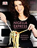 Nigella Express: Schnelle, originelle Rezepte