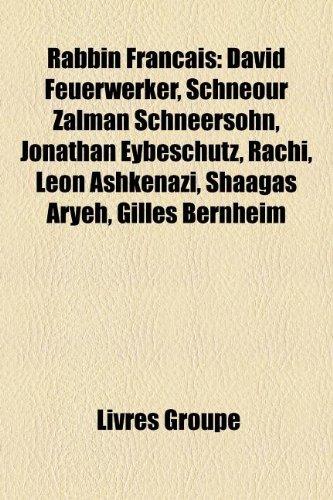 Rabbin Francais: David Feuerwerker, Schneour Zalman Schneersohn, Jonathan Eybeschutz, Rachi, Leon Ashkenazi, Shaagas Aryeh, Gilles Bernheim
