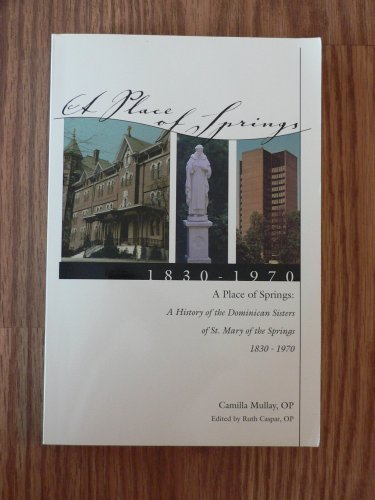 A Place of Springs: A History of the Dominican Sisters of St. Mary of the Spr...