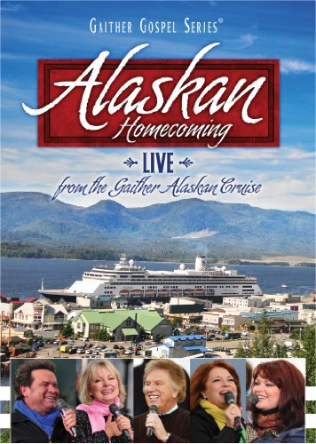 Alaskan Homecoming: Live from the Gaither Alaskan Cruise