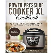Power Pressure Cooker XL Cookbook: Over 550 Proven, Delicious & Healthy Power Pressure Cooker XL Recipes. (Electric Pressure Cooker Cookbook)