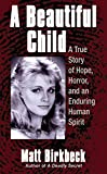 A Beautiful C A True Story of Hope, Horror, and an Enduring Human Spirit