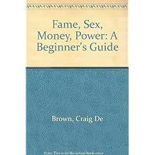 Fame, Sex, Money, Power: A Beginner's Guide