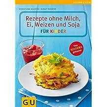 Rezepte ohne Milch, Ei, Weizen und Soja für Kinder (GU Genussvoll essen)