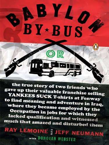 Babylon by Bus: Or true story of two friends who gave up valuable franchise selling T-shirts to find meaning & adventure in Iraq where they became employed by the Occupation... (English Edition)