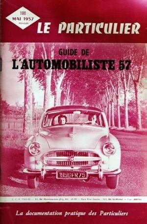 PARTICULIER (LE) [No 108] du 01/05/1957 - GUIDE DE L'AUTOMOBILISTE 57 - L'ACHAT - FORMALITES ADMINISTRATIVES - LE CODE DE LA ROUTE - LA RESPONSABILITE