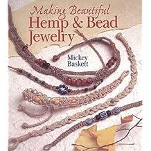 Making Beautiful Hemp & Bead Jewelry: How to Hand-Tie Necklaces, Bracelets, Earrings, Keyrings, Watches & Eyeglass Holders With Hemp