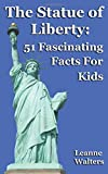 The Statue of Liberty: 51 Fascinating Facts For Kids: Volume 26