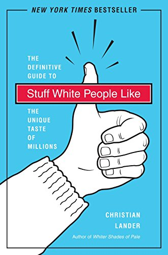 Stuff White People Like: A Definitive Guide to the Unique Taste of Millions -
