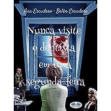 Nunca Visite O Dentista Em Uma Segunda-Feira (Portuguese Edition)