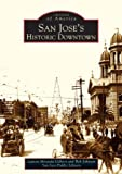 San Jose's Historic Downtown (CA) (Images of America) by Lauren Miranda Gilbert (2004-09-27)