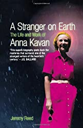 Stranger on Earth, A: The Life and Work of Anna Kavan