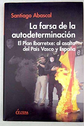 La Farsa de la Autodeterminación. El Plan Ibarretxe: al asalto del País Vasco y España