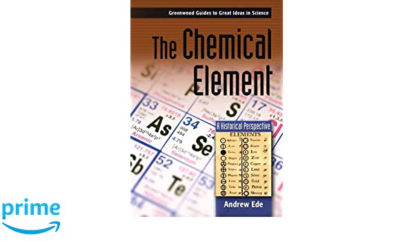 The Chemical Element: A Historical Perspective (Greenwood Guides to Great Ideas in Science)