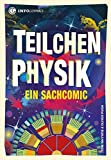 Teilchenphysik: Ein Sachcomic (Infocomics)
