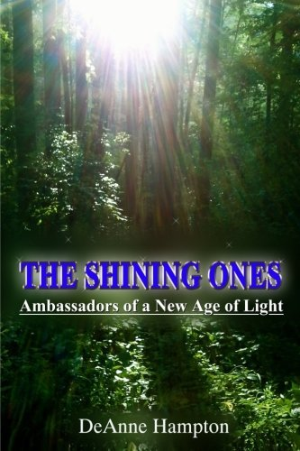 The Shining Ones Ambassadors of a New Age of Light by Deanne Hampton (2014-07-11)