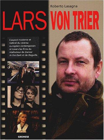 Lars von Trier: L'aspect moderne et radical du cinéma européen contemporain à travers les films du réalisateur de Dancer in the Dark et de Dogville par Roberto Lasagna