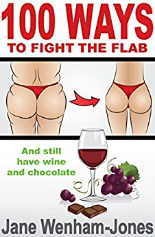 100 Ways to Fight the Flab - and still have wine and chocolate by [Wenham-Jones, Jane]