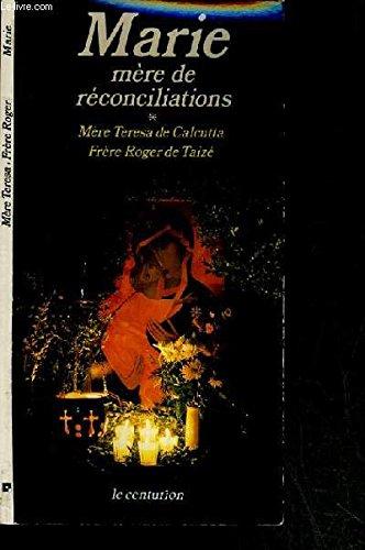 Marie, mère de réconciliations par Mère Teresa de Calcutta, Frère Roger de Taizé