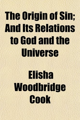 The Origin of Sin; And Its Relations to God and the Universe