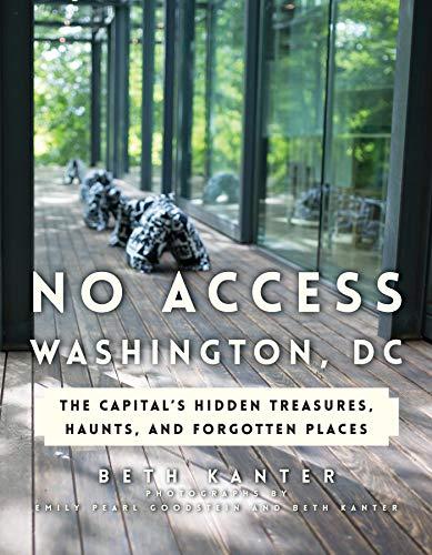 No Access Washington, DC: The Capital's Hidden Treasures, Haunts, and Forgotten Places (English Edition)