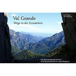 Val Grande - Wege in die Einsamkeit: Der Nationalpark Val Grande - wilde Berglandschaft am Lago Maggiore