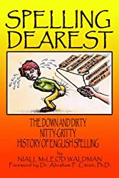 Spelling Dearest: The Down and Dirty, Nitty-Gritty History of English Spelling