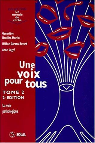 UNE VOIX POUR TOUS. Tome 2, la voix pathologique, 2ème édition