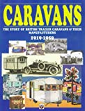 Caravans: The Story of British Trailer Caravans and Their Manufacturers, 1919-59