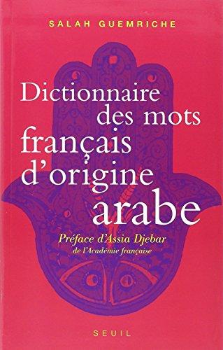Dictionnaire des mots franais d'origine arabe. Accompagn d'une anthologie de 400 textes littraire