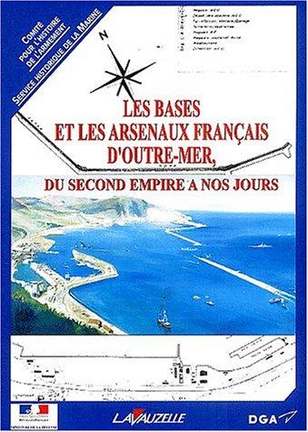 Les bases et les arsenaux français d'outre-mer : Du Second Empire à nos jours