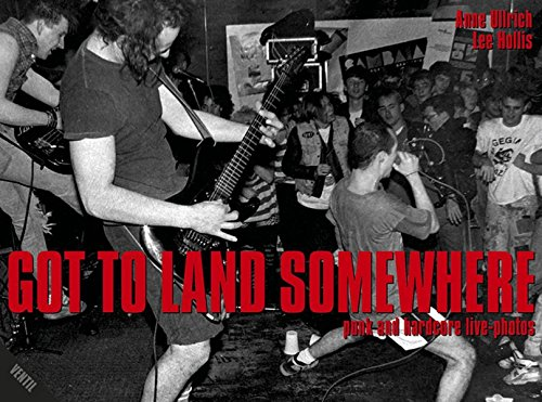 Got to land somewhere: punk and hardcore live-shots (Popbiographien)