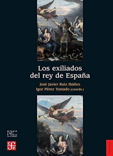 Descargar Libro Los exiliados del rey de España (Historia) de José Javier Ruiz Ibáñez