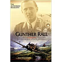 Gunther Rall: Luftwaffe Ace and NATO General