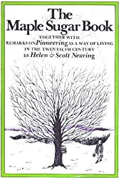 Maple Sugar Book: Together with Remarks on Pioneering as a Way of Living in the Twentieth Century by Helen Nearing (1971-07-01)