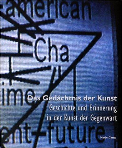 Das Gedächtnis der Kunst. Geschichte und Erinnerung in der Kunst der Gegenwart